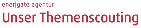 energate Agentur - Unser Themenscouting